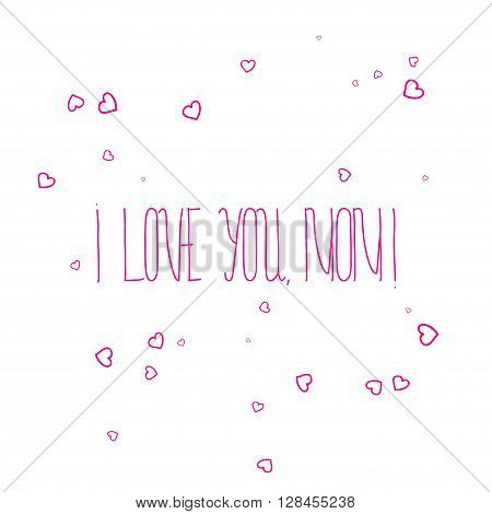 Elegant design of card with original hand fonts - i love you, Mom - on white background. Design of cards for Mothers Day and birdhday