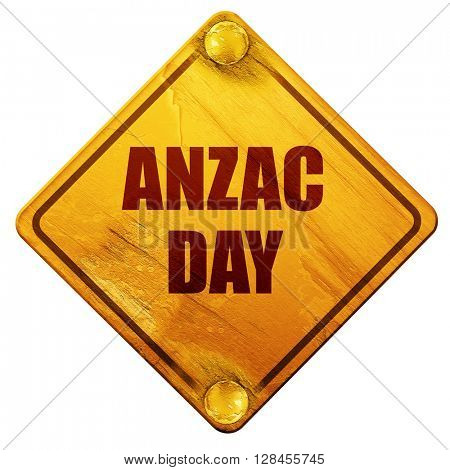 anzac day, 3D rendering, isolated grunge yellow road sign