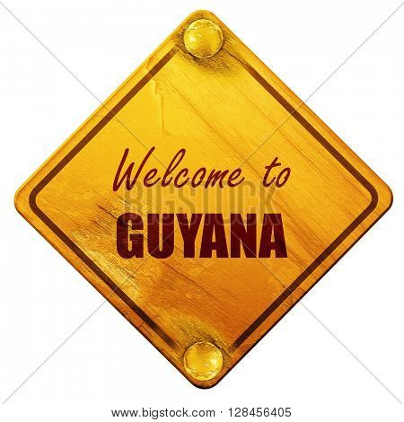 Welcome to guyana, 3D rendering, isolated grunge yellow road sig