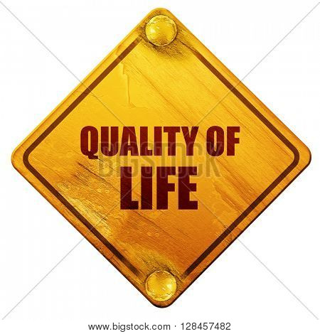 quality of life, 3D rendering, isolated grunge yellow road sign
