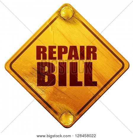 repair bill, 3D rendering, isolated grunge yellow road sign