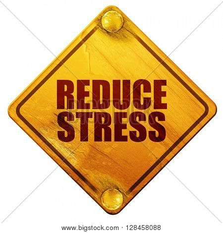 reduce stress, 3D rendering, isolated grunge yellow road sign