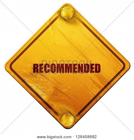 recommended, 3D rendering, isolated grunge yellow road sign