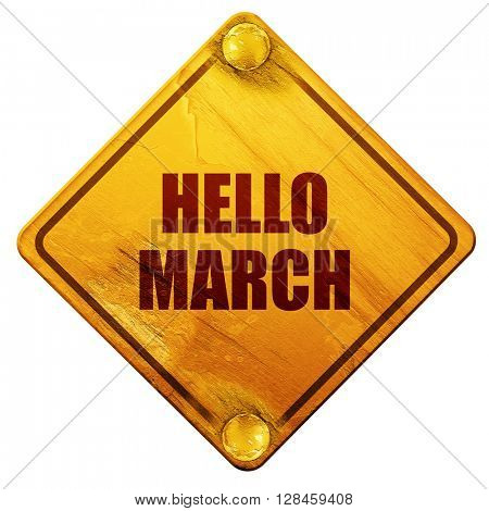 hello march, 3D rendering, isolated grunge yellow road sign