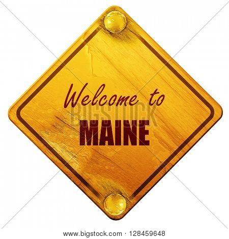 Welcome to maine, 3D rendering, isolated grunge yellow road sign