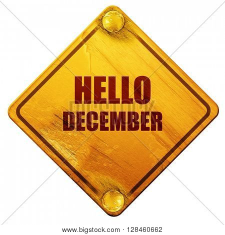 hello december, 3D rendering, isolated grunge yellow road sign