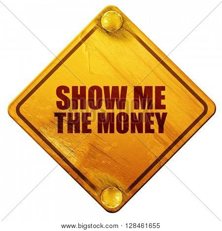 show me the money, 3D rendering, isolated grunge yellow road sig