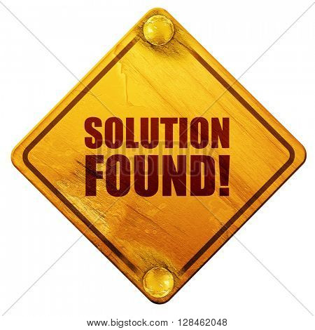 solution found!, 3D rendering, isolated grunge yellow road sign