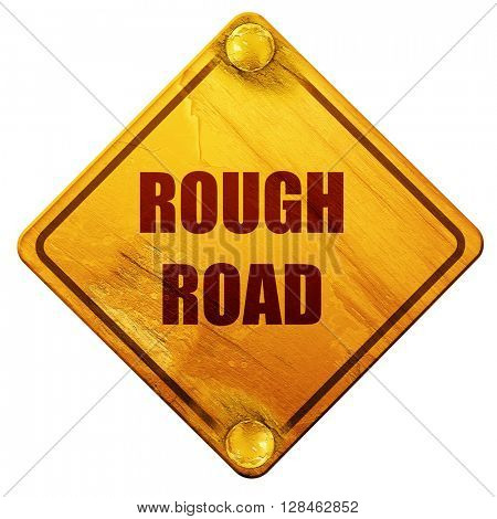 Rough road sign, 3D rendering, isolated grunge yellow road sign