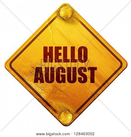 hello august, 3D rendering, isolated grunge yellow road sign