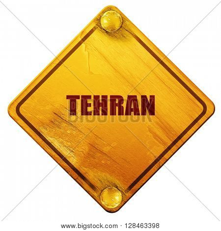 tehran, 3D rendering, isolated grunge yellow road sign