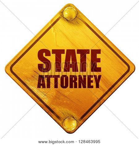 state attorney, 3D rendering, isolated grunge yellow road sign