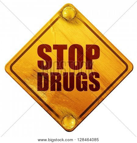 stop drugs, 3D rendering, isolated grunge yellow road sign