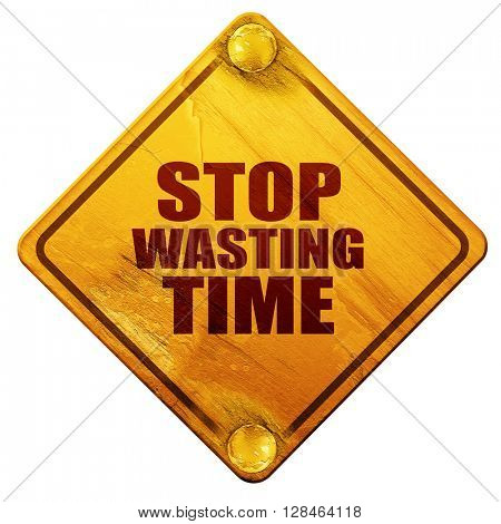 stop wasting time, 3D rendering, isolated grunge yellow road sig