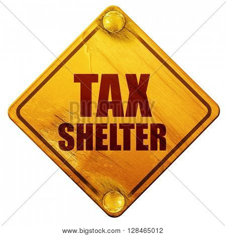 tax shelter, 3D rendering, isolated grunge yellow road sign