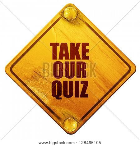 take our quiz, 3D rendering, isolated grunge yellow road sign