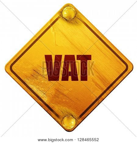 vat, 3D rendering, isolated grunge yellow road sign