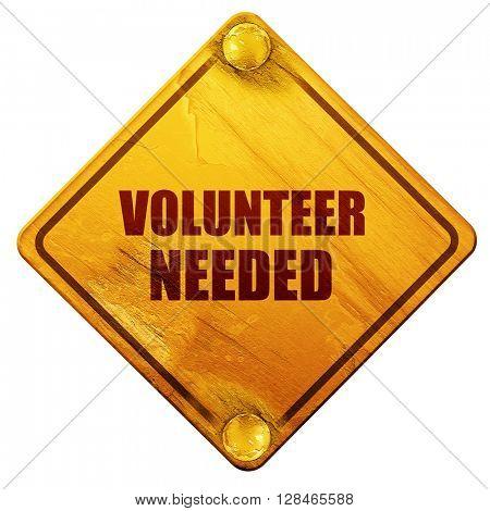 volunteer needed, 3D rendering, isolated grunge yellow road sign
