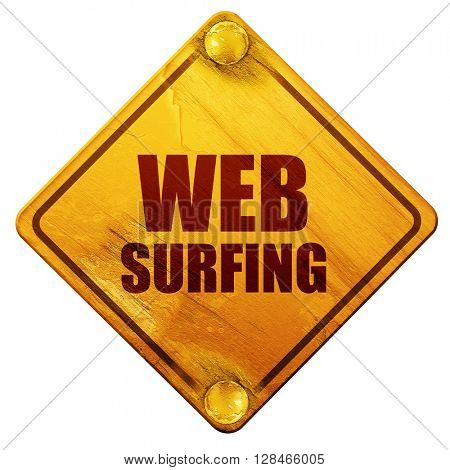 web surfing, 3D rendering, isolated grunge yellow road sign