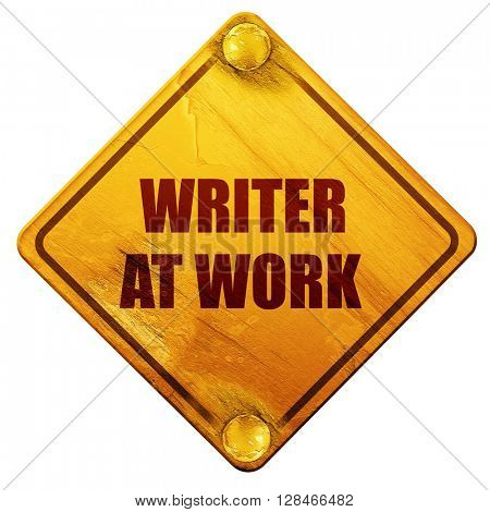 writer at work, 3D rendering, isolated grunge yellow road sign