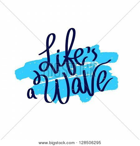 Quote Life is a wave. Fashionable calligraphy. Summer print. Vector illustration on white background with a smear of ink blue. Surfer label. Elements for design.