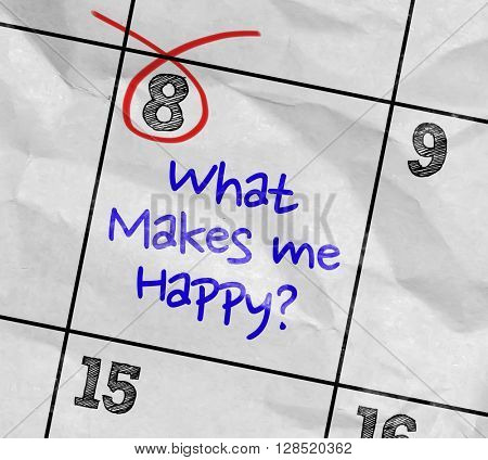 Concept image of a Calendar with the text: What Makes You Happy?