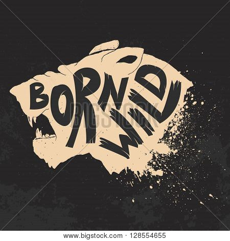 Born wild. Tiger head on grunge background. T-shirt print template