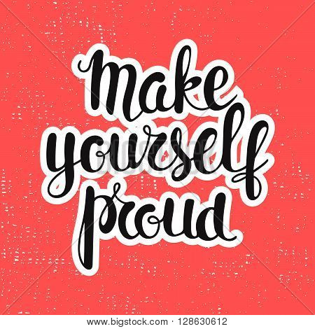 Make yourself proud - motivational quote. Perfect design element for banner flyer postcard or poster.