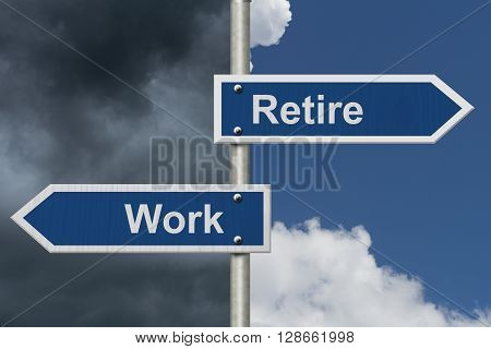Should you Work or Retire Two Blue Road Sign with text Work and Retire with bright and stormy sky background, 3D Illustration