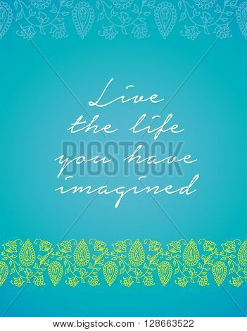 Minimalistic text of an inspirational saying Live the life you have imagined.