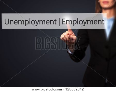 Employment Unemployment - Businesswoman Hand Pressing Button On Touch Screen Interface.