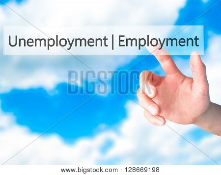 Employment Unemployment - Hand Pressing A Button On Blurred Background Concept On Visual Screen.