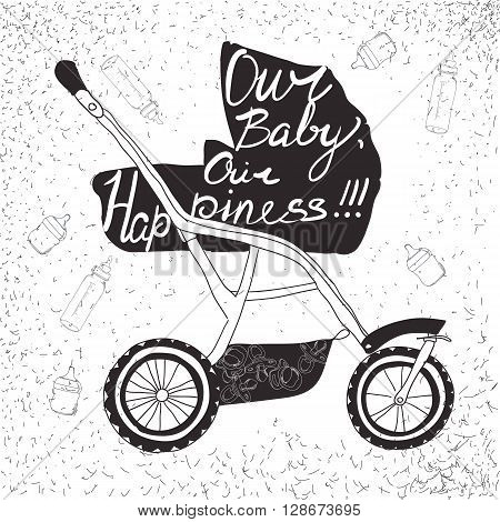Vector illustration of stroller with lettering. Our baby, our happiness, Calligraphic text for card.