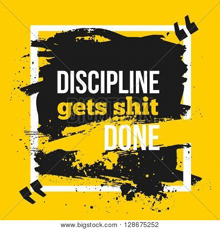 Inspirational motivational quote. Discipline gets shit done. Typography quote for t shirt fashion, wall art prints, mock up, home interior poster card, typographic composition, vector illustration