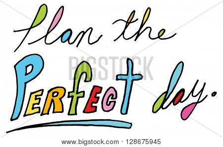 An image of a plan the perfect Day message.