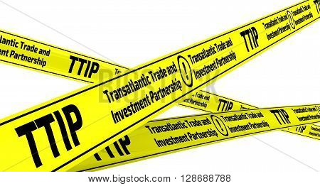 TTIP. Transatlantic Trade and Investment Partnership. Yellow warning tapes