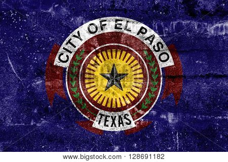 Flag Of El Paso, Texas, Painted On Dirty Wall. Vintage And Old Look.