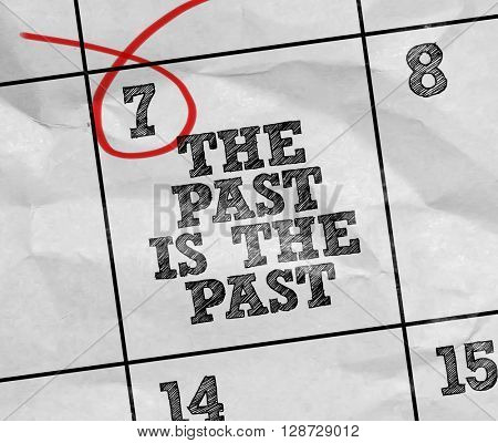 Concept image of a Calendar with the text: The Past Is The Past