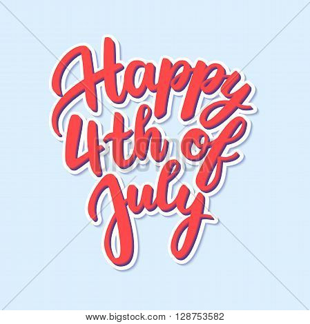 Vector happy 4th of July card.  Independence day United States of America. Handwritten lettering. Calligraphy sticker.