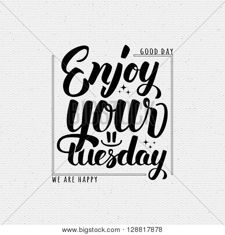 Enjoy your tuesday brush lettering quote It can be used as a poster, postcard, print