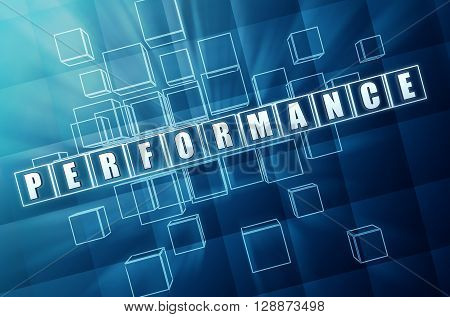 performance - text in 3d blue glass cubes with white letters business advertising present concept word