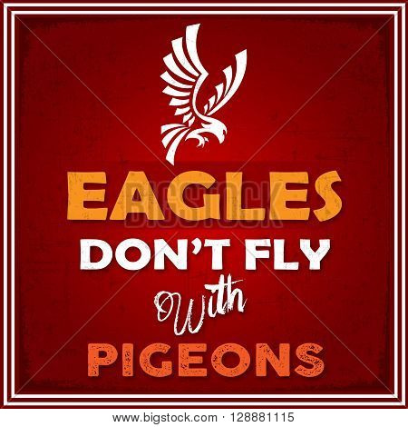 Eagle don't Fly with Pigeons Life advice Quote