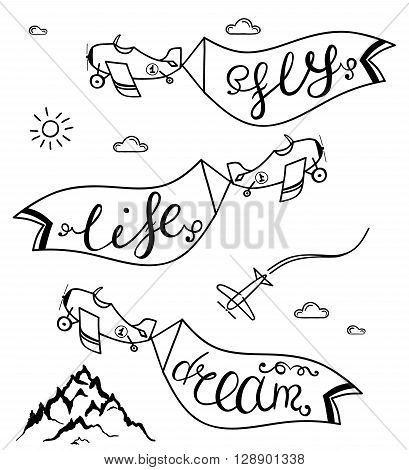 Airplane in the sky with taglines Dream, Fly, Life, Travel illustration. Vector. Black and white motivational posters. Vintage style plane with calligraphy. Mountain, clouds, sun and band on airplane.