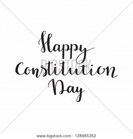 Happy Constitution Day Brush Script Style Hand lettering. Original Hand Crafted Design. Calligraphic Phrase. Original Drawn Vector Illustration.