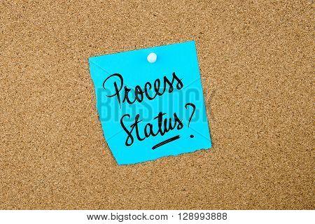 Process Status ? Written On Blue Paper Note