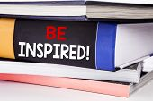 Hand Writing Text Caption Inspiration Showing Be Inspired. Business Concept For Inspiration, Motivat poster
