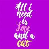 All I Need Is Love And The Cat - Hand Drawn Lettering Phrase For Animal Lovers On The Violet Backgro poster