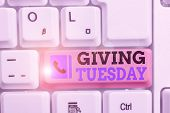 Conceptual Hand Writing Showing Giving Tuesday. Business Photo Showcasing International Day Of Chari poster