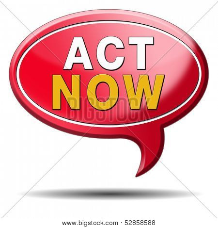 act now or never, time for action. Take the next step and continue the road. red text balloon icon sign or button