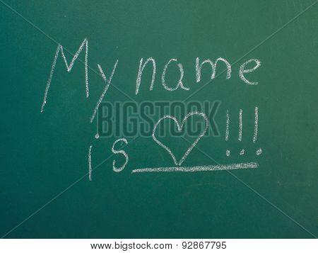 My Name Is Love, Written In White Chalk On Green Chalkboard